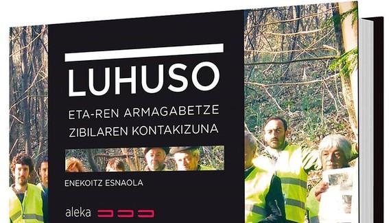 Luhuso: ETAren armagabetze zibilaren kontakizuna'