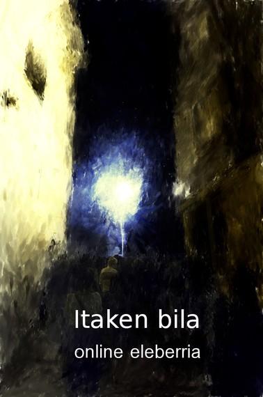 """""""Itaken bila"""" online eleberria"""