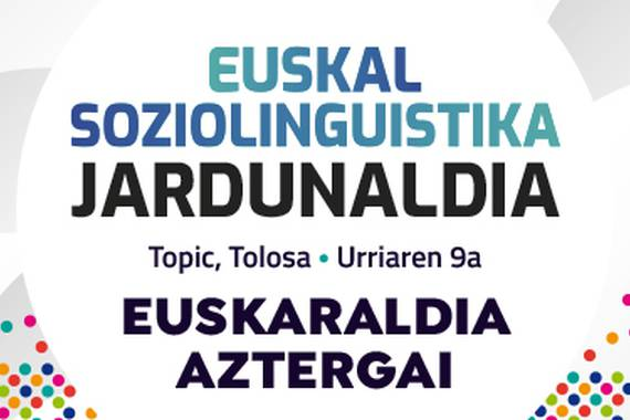 Soziolinguistika jardunaldian Euskaraldia aztertuko dute