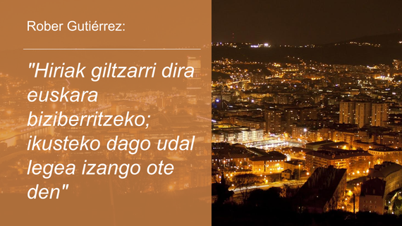 """Rober Gutiérrez: """"Hiriak giltzarri dira euskara biziberritzeko, ikusteko dago udal legea izango ote den"""""""