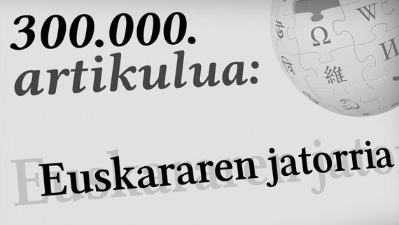 Euskarazko Wikipedia 300.000 artikulutara iritsi da